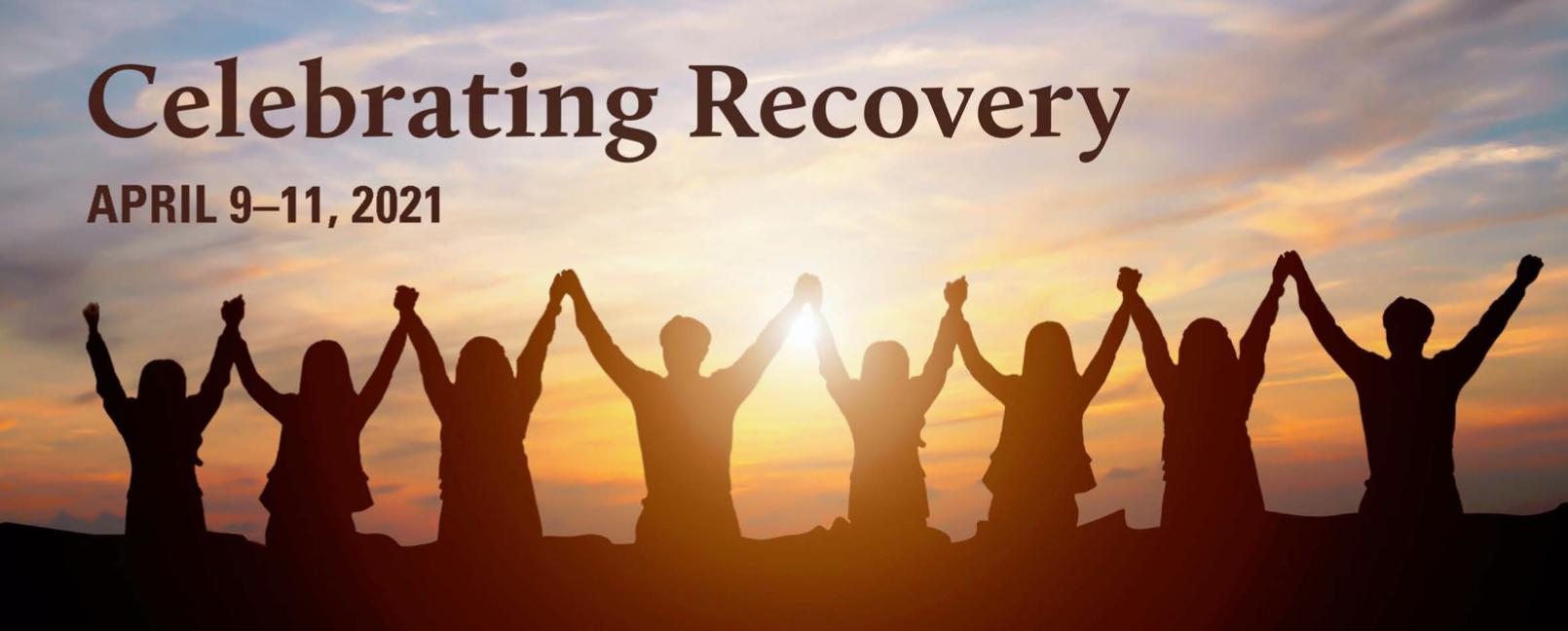Celebrating Recovery, April 9-11, 2021